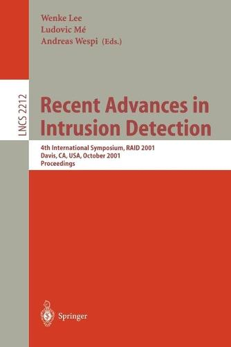 Recent Advances in Intrusion Detection: 4th International Symposium, RAID 2001 Davis, CA, USA, October 10-12, 2001 Proceedings - Lecture Notes in Computer Science 2212 (Paperback)