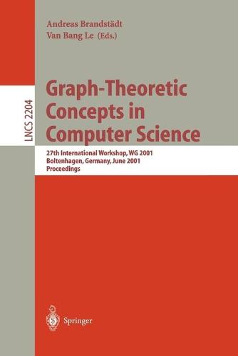 Graph-Theoretic Concepts in Computer Science: 27th International Workshop, WG 2001 Boltenhagen, Germany, June 14-16, 2001 Proceedings - Lecture Notes in Computer Science 2204 (Paperback)