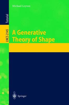 A Generative Theory of Shape - Lecture Notes in Computer Science 2145 (Paperback)
