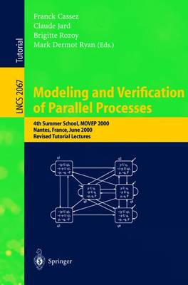 Modeling and Verification of Parallel Processes: 4th Summer School, MOVEP 2000, Nantes, France, June 19-23, 2000. Revised Tutorial Lectures - Lecture Notes in Computer Science 2067 (Paperback)