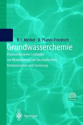 Grundwasserchemie: Praxisorientierter Leitfaden Zur Numerischen Modellierung Von Beschaffenheit, Kontamination Und Sanierung Aquatischer Systeme (Hardback)