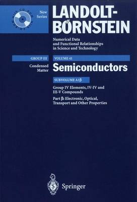 Electronic, Transport, Optical and Other Properties: Electronic, Transport, Optical and Other Properties Group IV Elements, IV-IV and III-V Compounds, Subvolume A1 - Condensed Matter 41A1b