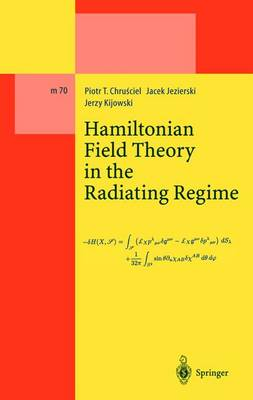 Hamiltonian Field Theory in the Radiating Regime - Lecture Notes in Physics Monographs 70 (Hardback)