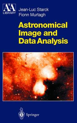 Astronomical Image and Data Analysis - Astronomy and Astrophysics Library (Hardback)