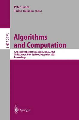 Algorithms and Computation: 12th International Symposium, ISAAC 2001, Christchurch, New Zealand, December 19-21, 2001. Proceedings - Lecture Notes in Computer Science 2223 (Paperback)