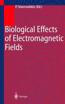 Biological Effects of Electromagnetic Fields: Mechanisms, Modeling, Biological Effects, Therapeutic Effects, International Standards, Exposure Criteria (Hardback)