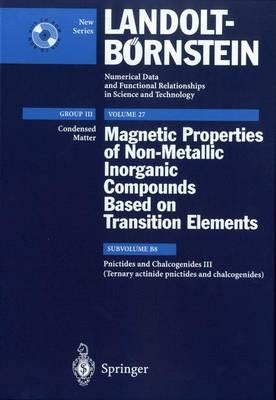 Pnictides and Chalcogenides III (Ternary actinide pnictides and chalcogenides) - Condensed Matter 27B8 (Hardback)