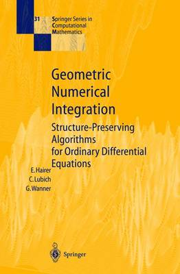 Geometric Numerical Integration: Structure-preserving Algorithms for Ordinary Differential Equations - Springer Series in Computational Mathematics v.31 (Hardback)