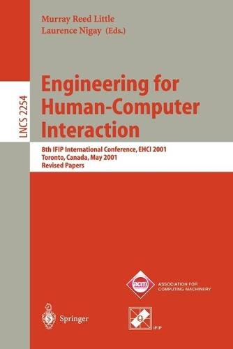 Engineering for Human-Computer Interaction: 8th IFIP International Conference, EHCI 2001, Toronto, Canada, May 11-13, 2001. Revised Papers - Lecture Notes in Computer Science 2254 (Paperback)