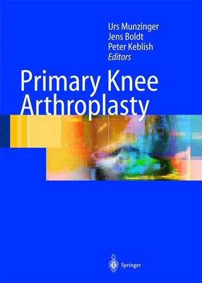 Primary Knee Arthroplasty: From Basic Science of Clinical Evidence (Hardback)