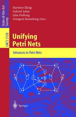 Unifying Petri Nets: Advances in Petri Nets - Lecture Notes in Computer Science 2128 (Paperback)