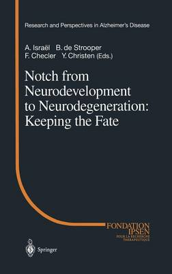 Notch from Neurodevelopment to Neurodegeneration: Keeping the Fate - Research and Perspectives in Alzheimer's Disease (Hardback)