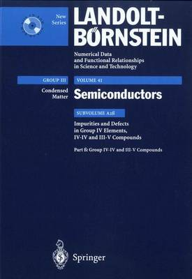 Impurities and Defects in Group IV-IV and III-V Compounds: Supplement to Vol. III/22b (Print Version), Revised and Updated Edition of Vol. III/22b (CD-ROM) - Landolt-Boernstein: Numerical Data and Functional Relationships in Science and Technology - New Series 41A2b