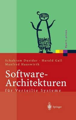 Software-Architekturen F r Verteilte Systeme: Prinzipien, Bausteine Und Standardarchitekturen F r Moderne Software - Xpert.Press (Hardback)