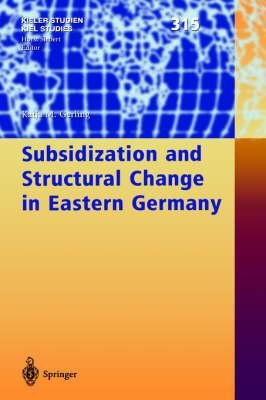 Subsidization and Structural Change in Eastern Germany - Kieler Studien - Kiel Studies 315 (Hardback)