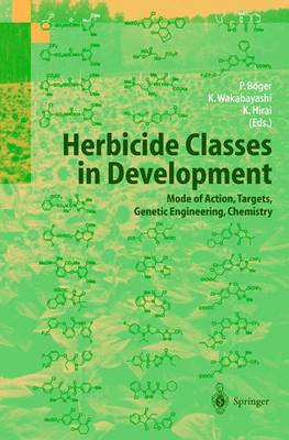 Herbicide Classes in Development: Mode of Action, Targets, Genetic Engineering, Chemistry (Hardback)
