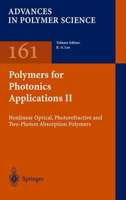 Polymers for Photonics Applications II: Nonlinear Optical, Photorefractive and Two-Photon Absorption Polymers - Advances in Polymer Science 161 (Hardback)