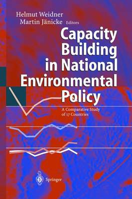 Capacity Building in National Environmental Policy: A Comparative Study of 17 Countries (Hardback)
