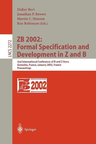 ZB 2002: Formal Specification and Development in Z and B: 2nd International Conference of B and Z Users Grenoble, France, January 23-25, 2002, Proceedings - Lecture Notes in Computer Science 2272 (Paperback)