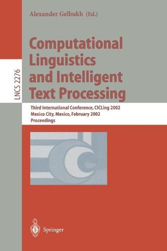 Computational Linguistics and Intelligent Text Processing: Third International Conference, CICLing 2002, Mexico City, Mexico, February 17-23, 2002 Proceedings - Lecture Notes in Computer Science 2276 (Paperback)