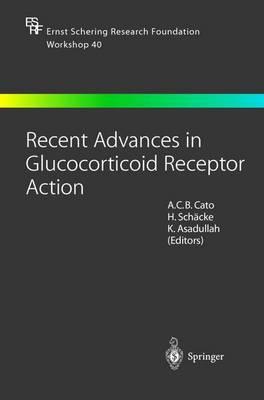 Recent Advances in Glucocorticoid Receptor Action - Ernst Schering Foundation Symposium Proceedings 40 (Hardback)