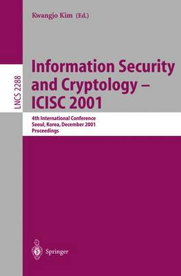 Information Security and Cryptology - ICISC 2001: 4th International Conference Seoul, Korea, December 6-7, 2001 Proceedings - Lecture Notes in Computer Science 2288 (Paperback)