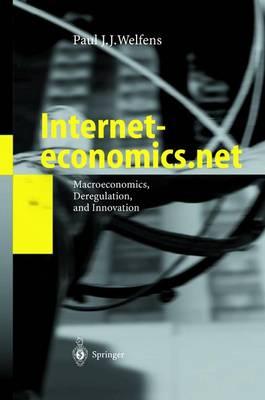 Interneteconomics.net: Macroeconomics, Deregulation, and Innovation (Hardback)