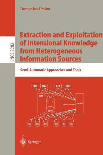 Extraction and Exploitation of Intensional Knowledge from Heterogeneous Information Sources: Semi-Automatic Approaches and Tools - Lecture Notes in Computer Science 2282 (Paperback)