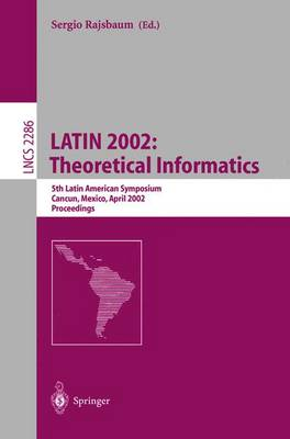 LATIN 2002: Theoretical Informatics: 5th Latin American Symposium, Cancun, Mexico, April 3-6, 2002, Proceedings - Lecture Notes in Computer Science 2286 (Paperback)