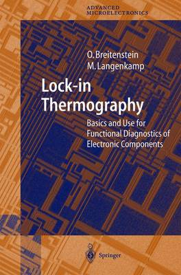 Lock-In Thermography: Basics and Use for Evaluating Electronic Devices and Materials - Springer Series in Advanced Microelectronics v.10 (Hardback)