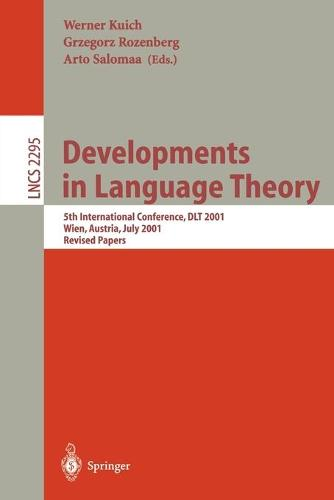 Developments in Language Theory: 5th International Conference, DLT 2001, Vienna, Austria, July 16-21, 2001. Revised Papers - Lecture Notes in Computer Science 2295 (Paperback)