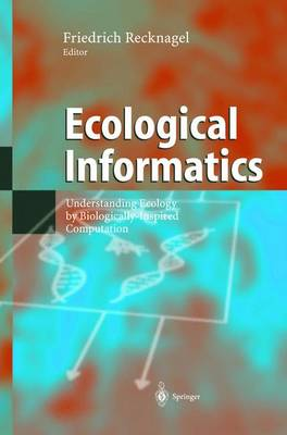 Ecological Informatics: Understanding Ecology by Biologically-inspired Computation (Hardback)