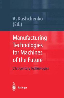 Manufacturing Technologies for Machines of the Future: 21st Century Technologies