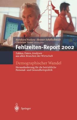 Demographischer Wandel: Herausforderung fur die Betriebliche Personal- und Gesundheitspolitik - Fehlzeiten-Report 2002 (Paperback)