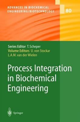 Process Integration in Biochemical Engineering - Advances in Biochemical Engineering/Biotechnology 80 (Hardback)