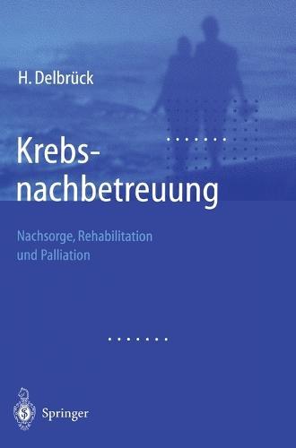 Krebsnachbetreuung: Nachsorge, Rehabilitation Und Palliation (Hardback)