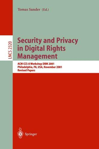 Security and Privacy in Digital Rights Management: ACM CCS-8 Workshop DRM 2001, Philadelphia, PA, USA, November 5, 2001. Revised Papers - Lecture Notes in Computer Science 2320 (Paperback)