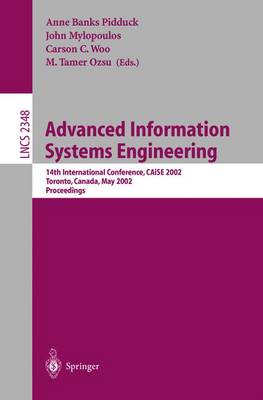 Advanced Information Systems Engineering: 14th International Conference, CAiSE 2002 Toronto, Canada, May 27-31, 2002 Proceedings - Lecture Notes in Computer Science 2348 (Paperback)