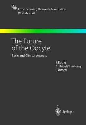The Future of the Oocyte: Basic and Clinical Aspects - Ernst Schering Foundation Symposium Proceedings / Schering Foundation Symposium Proceedings Supplements v.41 (Hardback)