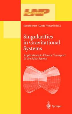 Singularities in Gravitational Systems: Applications to Chaotic Transport in the Solar System - Lecture Notes in Physics 590 (Hardback)
