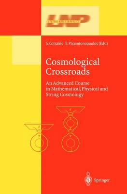 Cosmological Crossroads: An Advanced Course in Mathematical, Physical and String Cosmology - Lecture Notes in Physics 592 (Hardback)