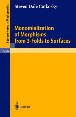 Monomialization of Morphisms from 3-Folds to Surfaces - Lecture Notes in Mathematics 1786 (Paperback)