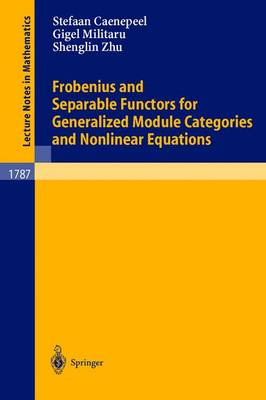Frobenius and Separable Functors for Generalized Module Categories and Nonlinear Equations - Lecture Notes in Mathematics 1787 (Paperback)