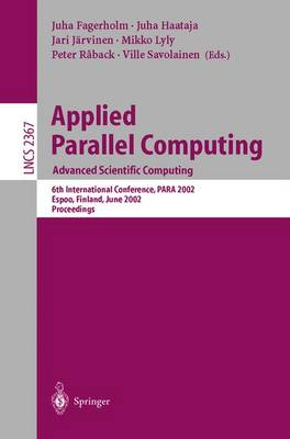 Applied Parallel Computing: Advanced Scientific Computing: 6th International Conference, PARA 2002, Espoo, Finland, June 15-18, 2002. Proceedings - Lecture Notes in Computer Science 2367 (Paperback)