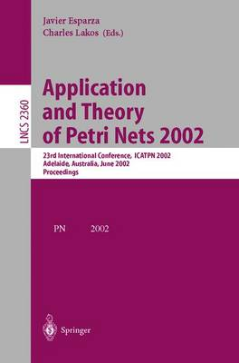 Application and Theory of Petri Nets 2002: 23rd International Conference, ICATPN 2002, Adelaide, Australia, June 24-30, 2002. Proceedings - Lecture Notes in Computer Science 2360 (Paperback)