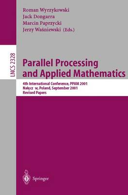 Parallel Processing and Applied Mathematics: 4th International Conference, PPAM 2001 Naleczow, Poland, September 9-12, 2001 Revised Papers - Lecture Notes in Computer Science 2328 (Paperback)