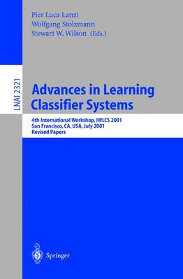 Advances in Learning Classifier Systems: 4th International Workshop, IWLCS 2001, San Francisco, CA, USA, July 7-8, 2001. Revised Papers - Lecture Notes in Computer Science 2321 (Paperback)