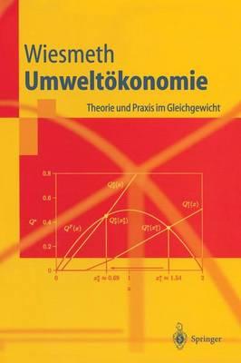 Umwelt konomie: Theorie Und Praxis Im Gleichgewicht - Springer-Lehrbuch (Hardback)