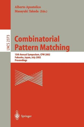 Combinatorial Pattern Matching: 13th Annual Symposium, CPM 2002 Fukuoka, Japan, July 3-5, 2002 Proceedings - Lecture Notes in Computer Science 2373 (Paperback)