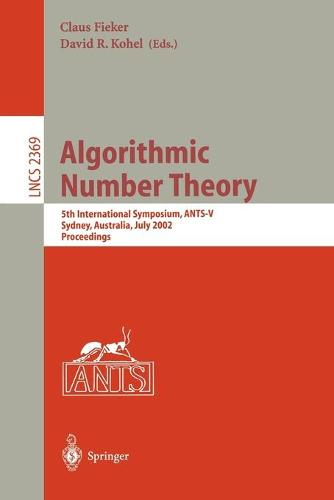 Algorithmic Number Theory: 5th International Symposium, ANTS-V, Sydney, Australia, July 7-12, 2002. Proceedings - Lecture Notes in Computer Science 2369 (Paperback)